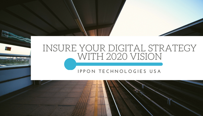 Insure Your Digital Strategy with 2020 Vision