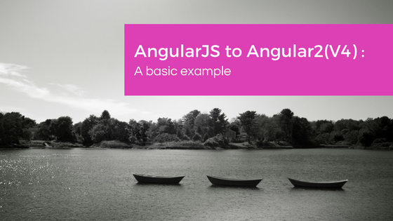 AngularJS to Angular2(V4): A basic example