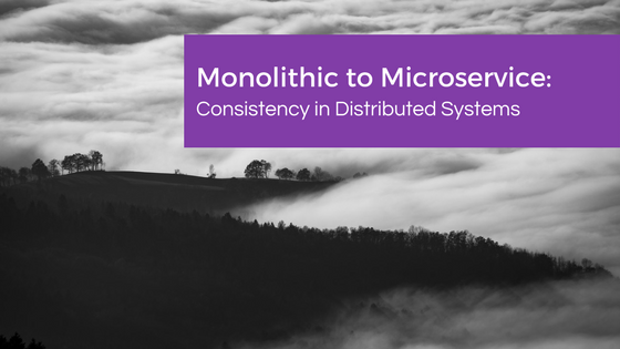 Monolithic to Microservice: Consistency in Distributed Systems