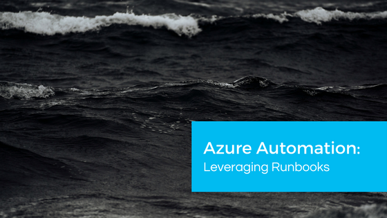 Azure Automation: Leveraging Runbooks