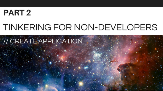 Tinkering for Non-Developers Part 2: Creating an Application